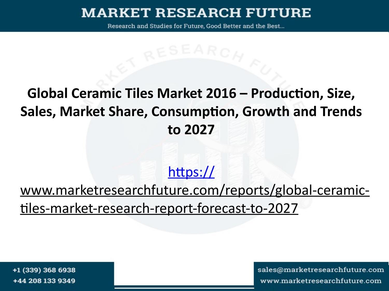 Global ceramic tiles market 2016 production size sales market global ceramic tiles market 2016 production size sales market share consumption growth and tr by shreepowar issuu dailygadgetfo Choice Image