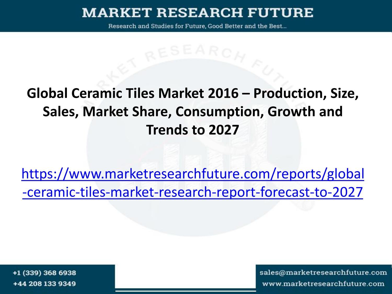 Ceramic tiles market gallery tile flooring design ideas global ceramic tiles market 2016 production size sales market global ceramic tiles market 2016 production size dailygadgetfo Images