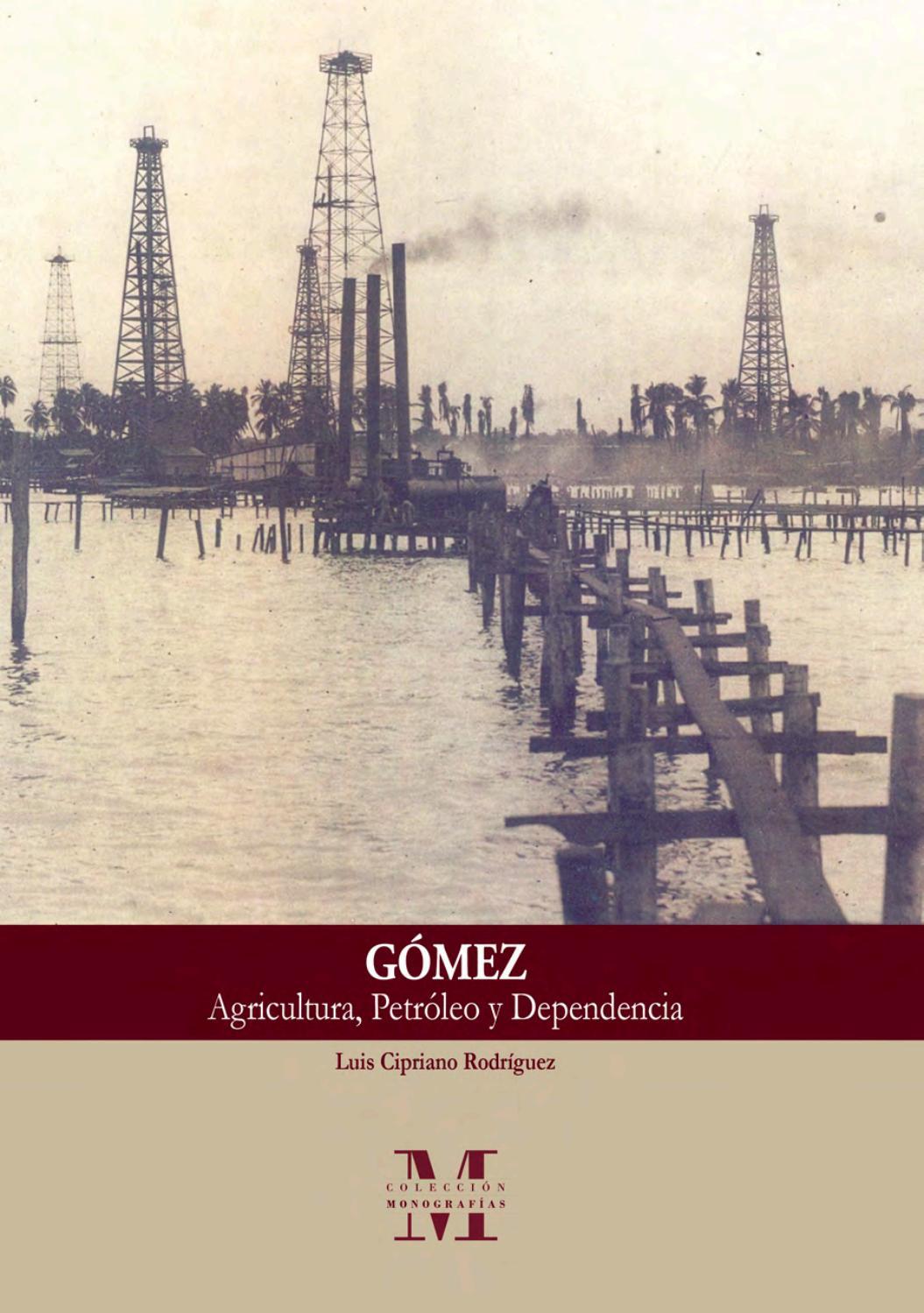 Gómez: agricultura, petróleo y dependencia by Fundación Centro ...