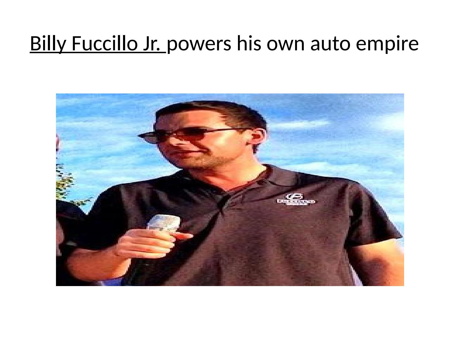 Billy Fuccillo Jr  powers his own auto empire by Billy