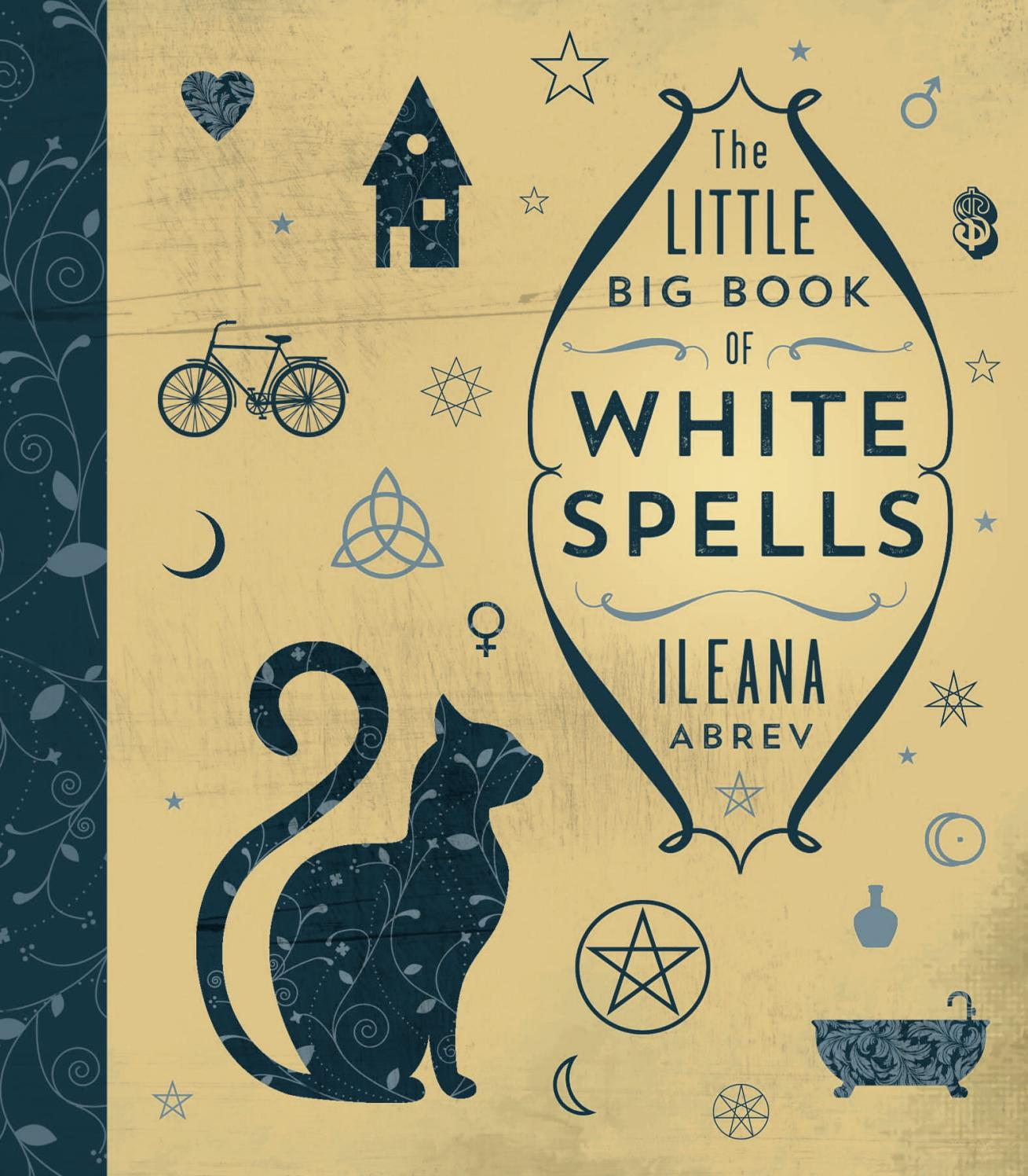 The Little Big Book of White Spells, by Ileana Abrev by