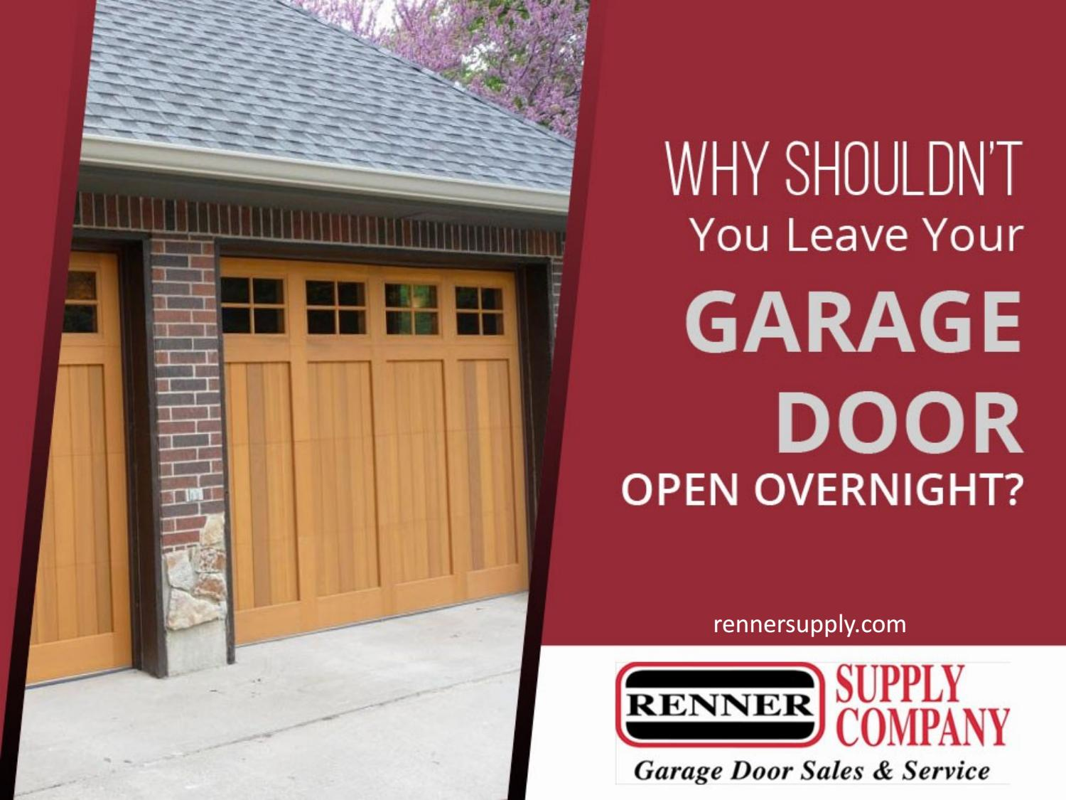 Top Reasons Why You Shouldnu0027t Leave Your Garage Doors Open Overnight By  Renner Supply Company   Issuu