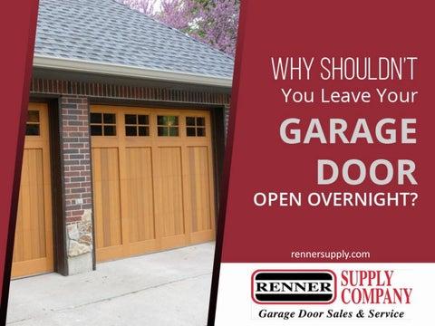Why Shouldnâu0026#x20AC;u0026#x2122;t You Leave Your Garage Door Open Overnight?