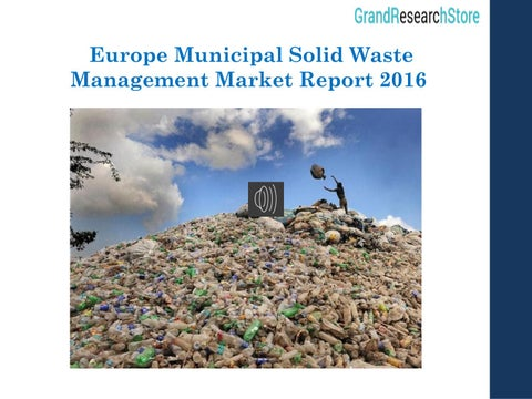 global municipal solid waste management market This research service analyzes the global municipal solid waste (msw) management services market for the period 2010 to 2020 it provides a detailed breakdown of.