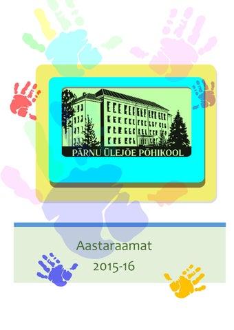 4995f72ef7f Pärnu Ülejõe Põhikooli aastaraamat 2015-16 by Taimi Dreier - issuu