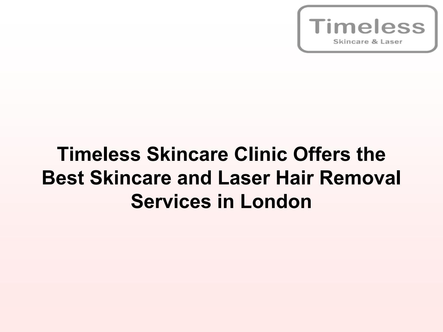 Timeless Skincare Clinic Offers The Best Skincare And Laser Hair Removal Services In London By