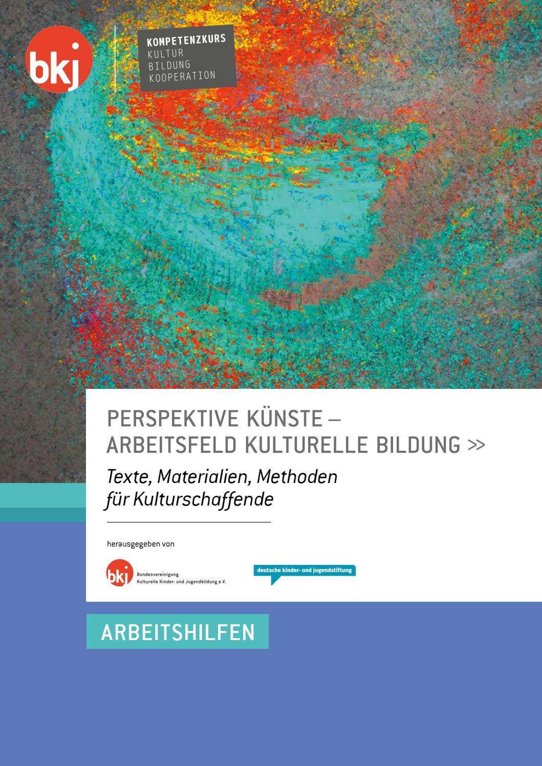 Perspektive Künste - Arbeitsfeld Kulturelle Bildung by BKJ e. V. - issuu