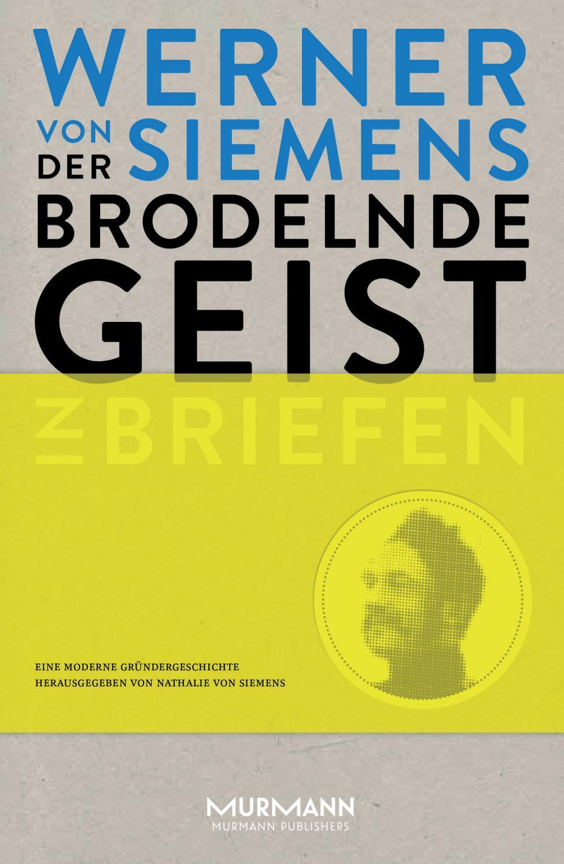 Der brodelnde Geist. Werner von Siemens in Briefen by Siemens ...