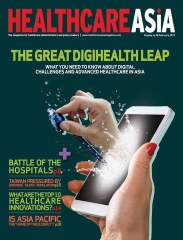 Healthcare Asia Nov 2016 Feb 2017 By Charlton Media Group Issuu