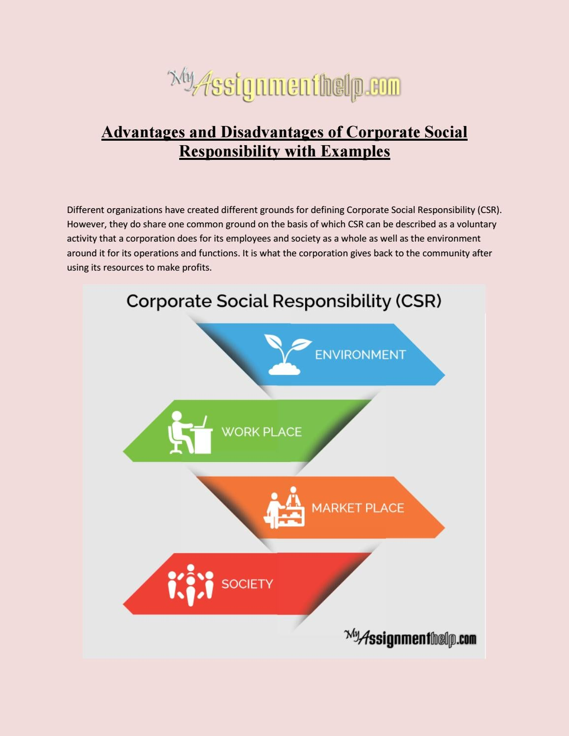 corporate social responsibility advantages and disadvantages Corporate social responsibility (csr) is a broad term used to describe a company's efforts to improve society in some way these efforts can range from donating money to nonprofits to implementing environmentally-friendly policies in the workplace csr is important for companies, nonprofits, and employees alike.