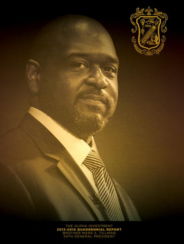 THE ALPHA INVESTMENT 2013-2016 QUADRENNIAL REPORT BROTHER MARK S. TILLMAN 34TH GENERAL PRESIDENT