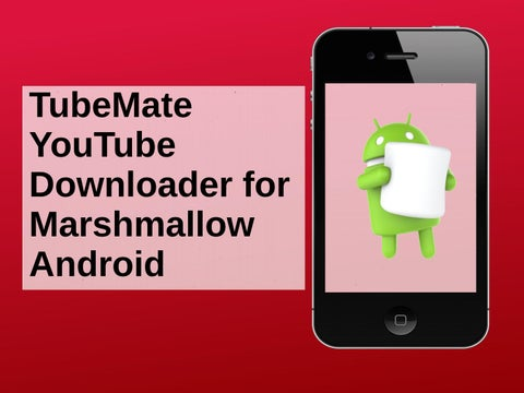 Tubemate youtube downloader for marshmallow android by Ralph