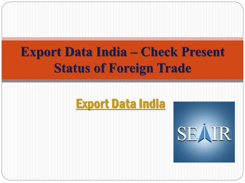 Export data india – check present status of foreign trade by Seair