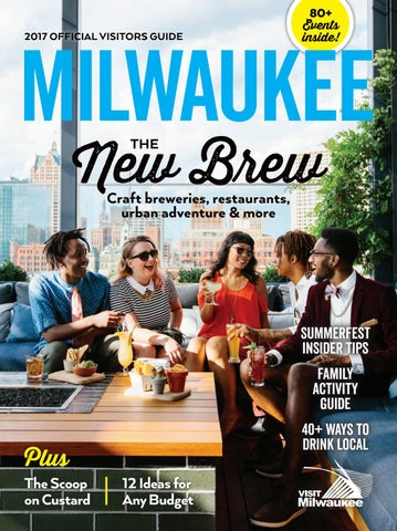 2017 Official Milwaukee Visitors Guide By Visit Milwaukee Issuu