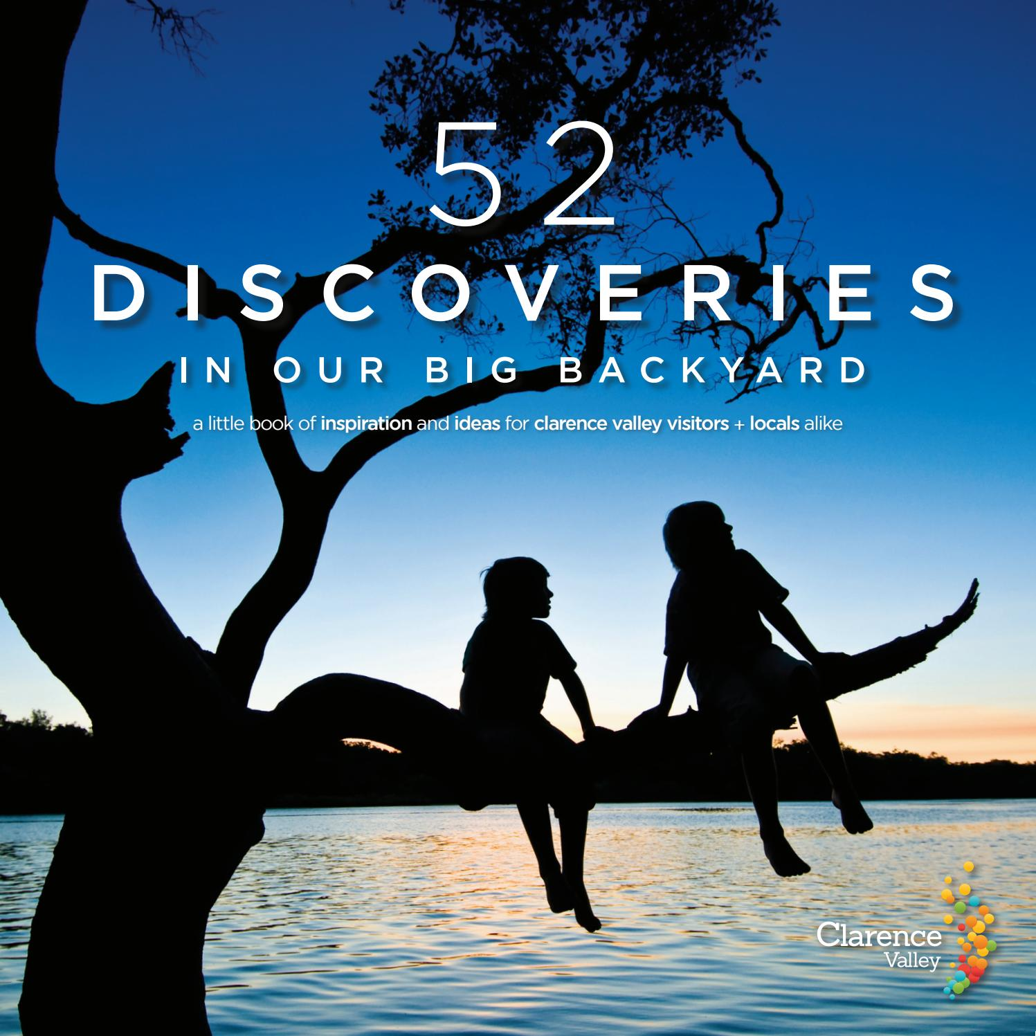 52 discoveries in our big backyard by clarence valley issuu