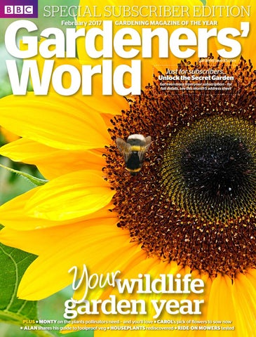 SPECIAL SUBSCRIBER EDITION February 2017. GARDENING MAGAZINE ...