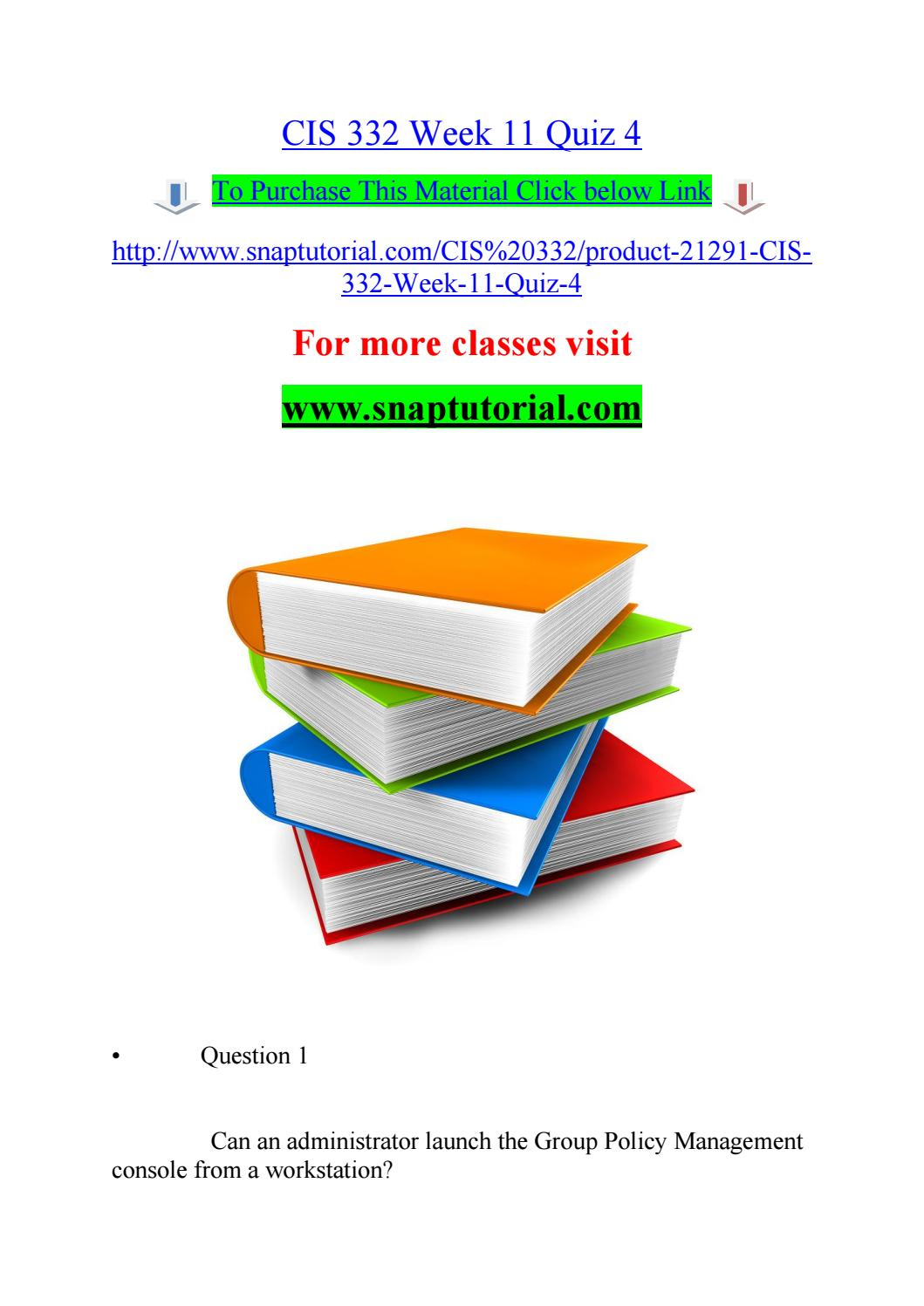 Cis 332 week 11 quiz 4 / snaptutorial com by aleperoe - issuu