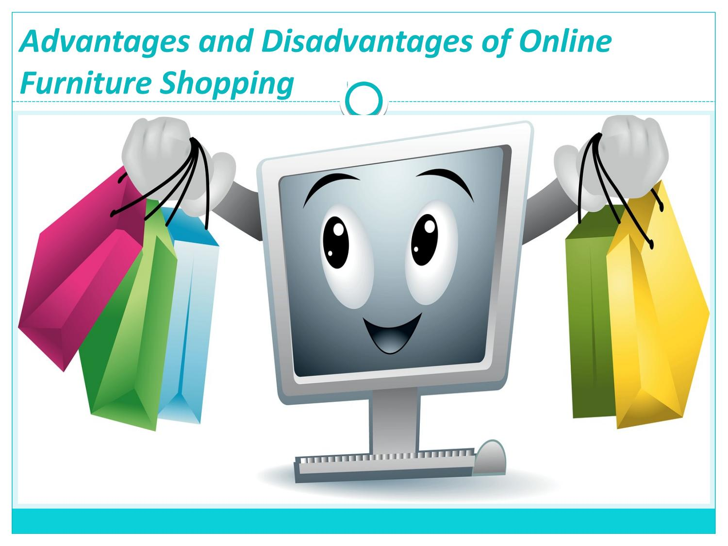 advantages and disadvantages of shopping Learn the disadvantages and advantages of online shopping, online shopping is a type of e-commerce that allows the customers to purchase different products available online by different means.