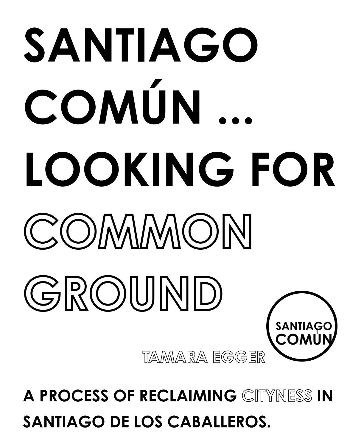 cb4f87fd3e90 Santiago Común ... Looking for Common Ground. by Tamara Egger - issuu
