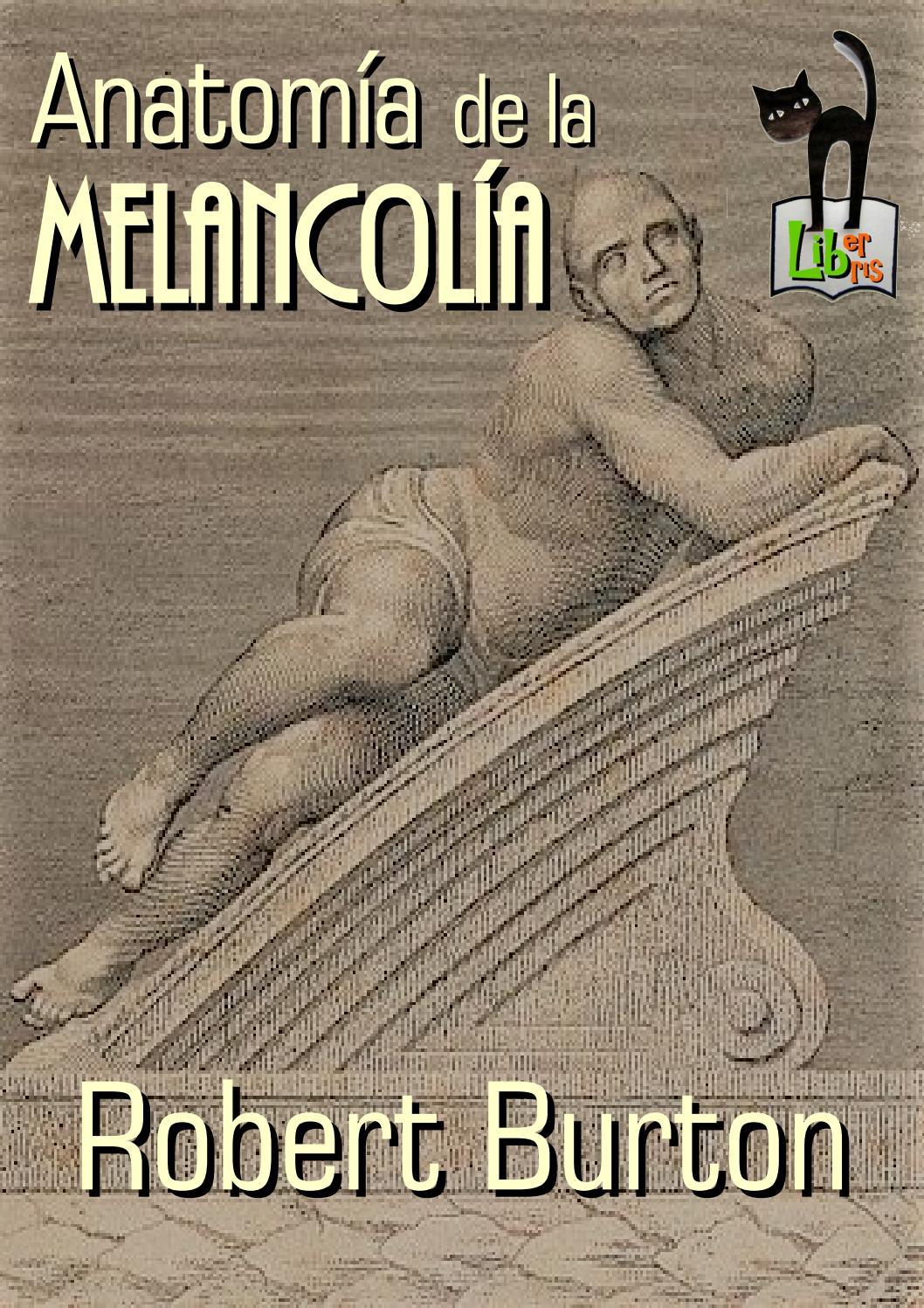 Anatomía de la Melancolía, de Robert Burton by Liber Libris - issuu