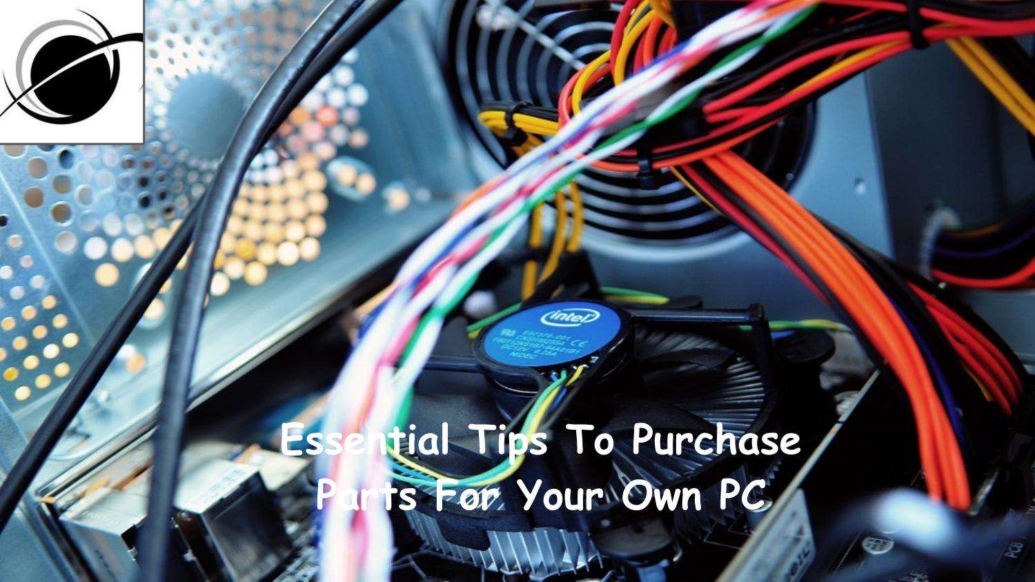 Essential Tips To Purchase Parts For Your Own Pc By Ambry Wiring International Ltd Issuu