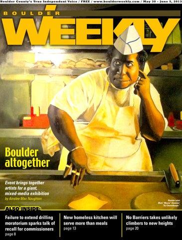 5 30 13 boulder weekly by Boulder Weekly - issuu