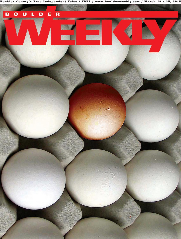 3 19 15 boulder weekly by Boulder Weekly - issuu