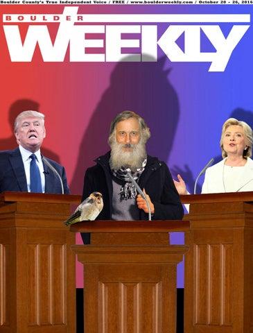 "Boulder County 's Tr ue Independent Voice / FREE /  www.boulder weekly.com / October 20 - 26, 2016. """
