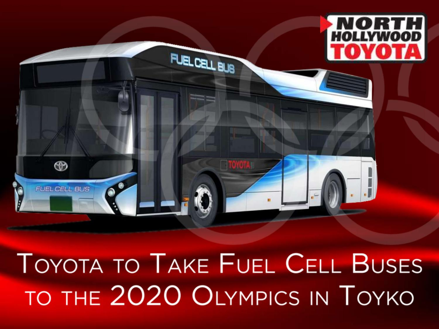 Toyota To Take Fuel Cell Buses To The 2020 Olympics In Toyko By North  Hollywood Toyota   Issuu
