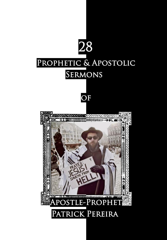 28 Prophetic & Apostolic Sermons of Apostle-Prophet Patrick