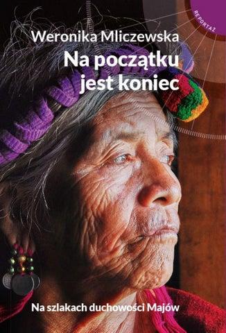 732c3457e4709 Na początku jest koniec. Na szlakach duchowości Majów Weronika Mliczewska