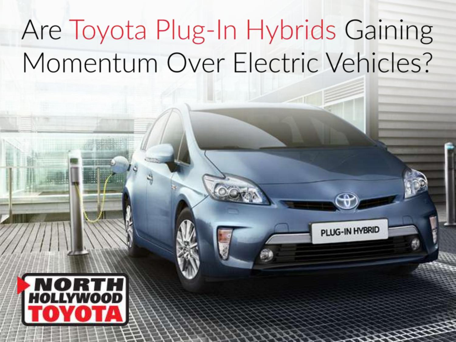 Are Toyota Plug In Hybrids Gaining Momentum Over Electric Vehicles? By North  Hollywood Toyota   Issuu