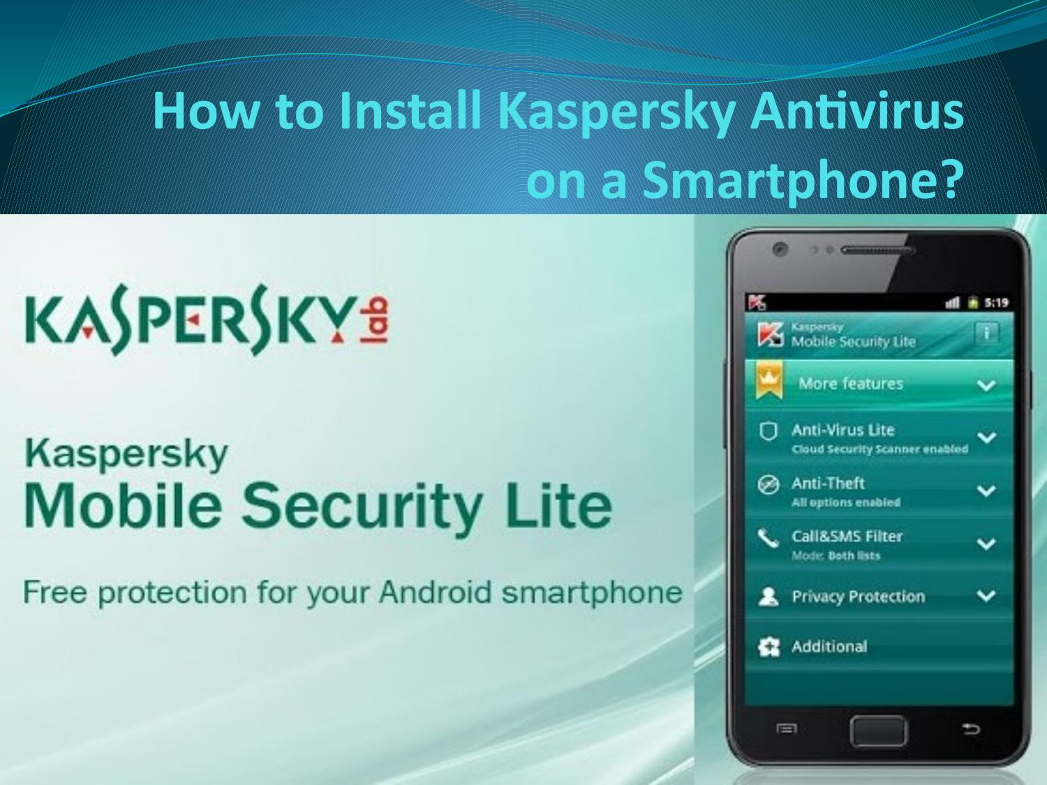 How to install kaspersky antivirus on a smartphone? by Malia Young