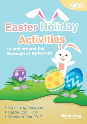 Easter Holiday Activities 2017 By Kettering Borough Council Issuu