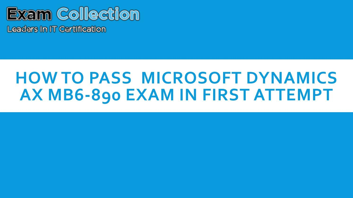 How To Pass Microsoft Dynamics Ax Mb6 890 Exam In First Attempt By