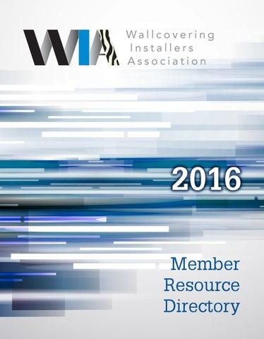 2016 WIA Membership Resource Guide WALLCOVERING INSTALLERS ASSOCIATION 136 South Keowee Street Dayton, Ohio 45402 USA Telephone (937) 222-6477 | Fax (937) ...