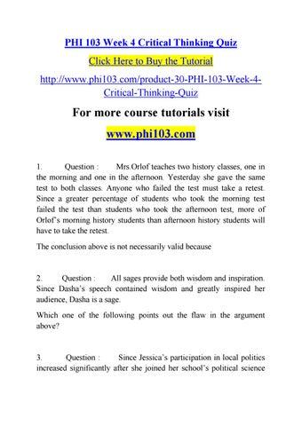 phi 103 week 4 critical thinking quiz Phi 103 week 1 reading quiz essay pol 201 week 1 quiz essay 644 words   3 pages phi 103.