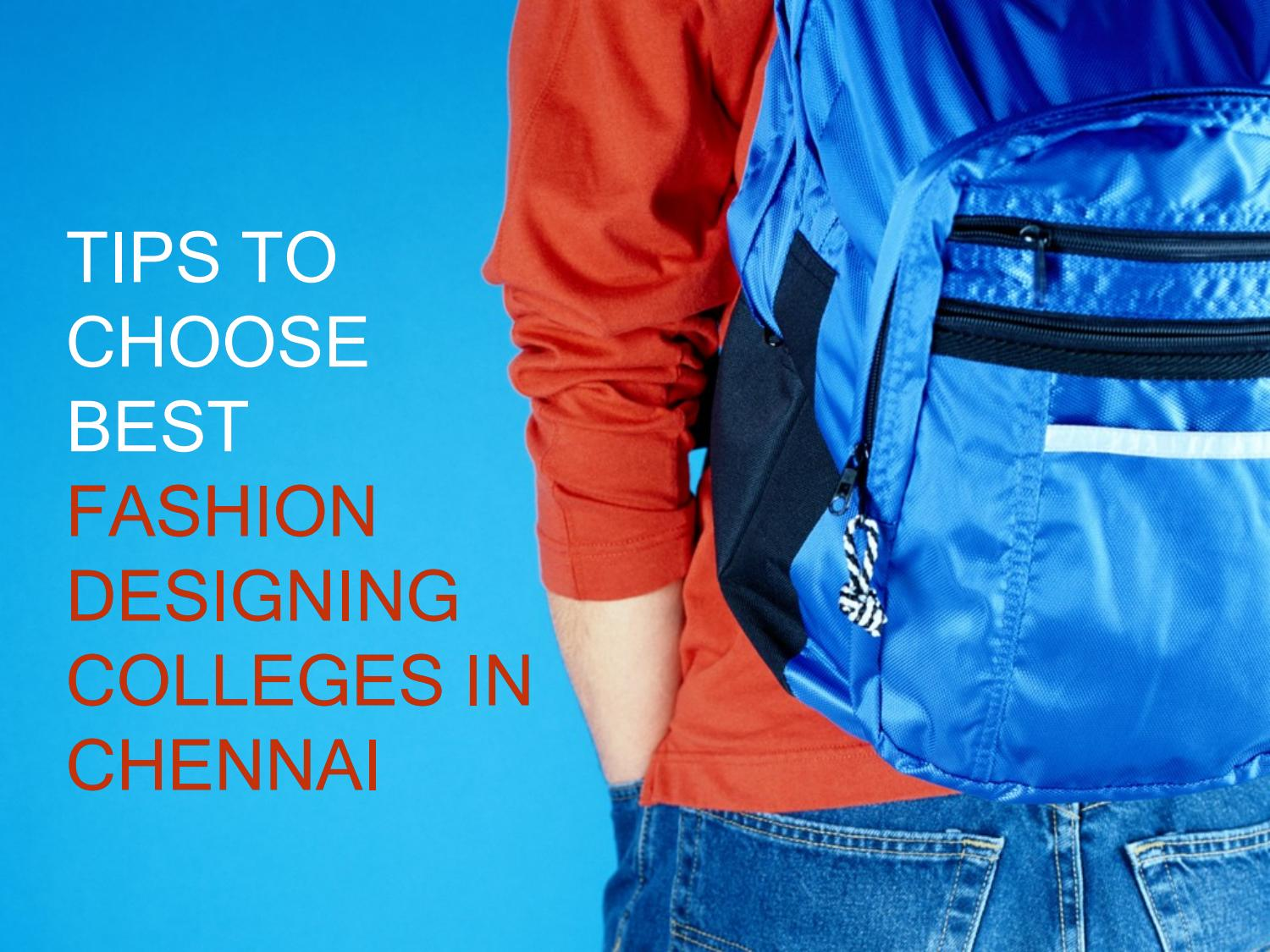 Tips To Choose Best Fashion Designing Colleges In Chennai By Lucyleoparker Issuu
