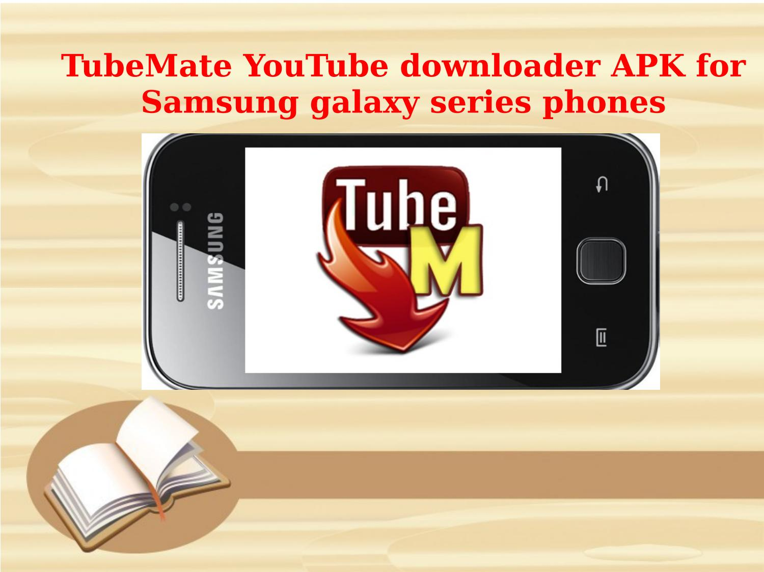 Tubemate youtube downloader apk for samsung galaxy series