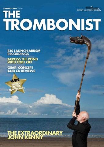 The Trombonist - Spring 2017 by British Trombone Society - issuu