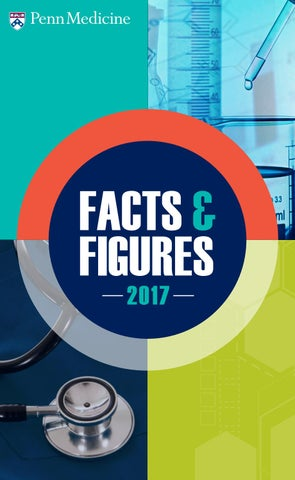 Facts & Figures 2017 | Penn Medicine by Penn Medicine - issuu