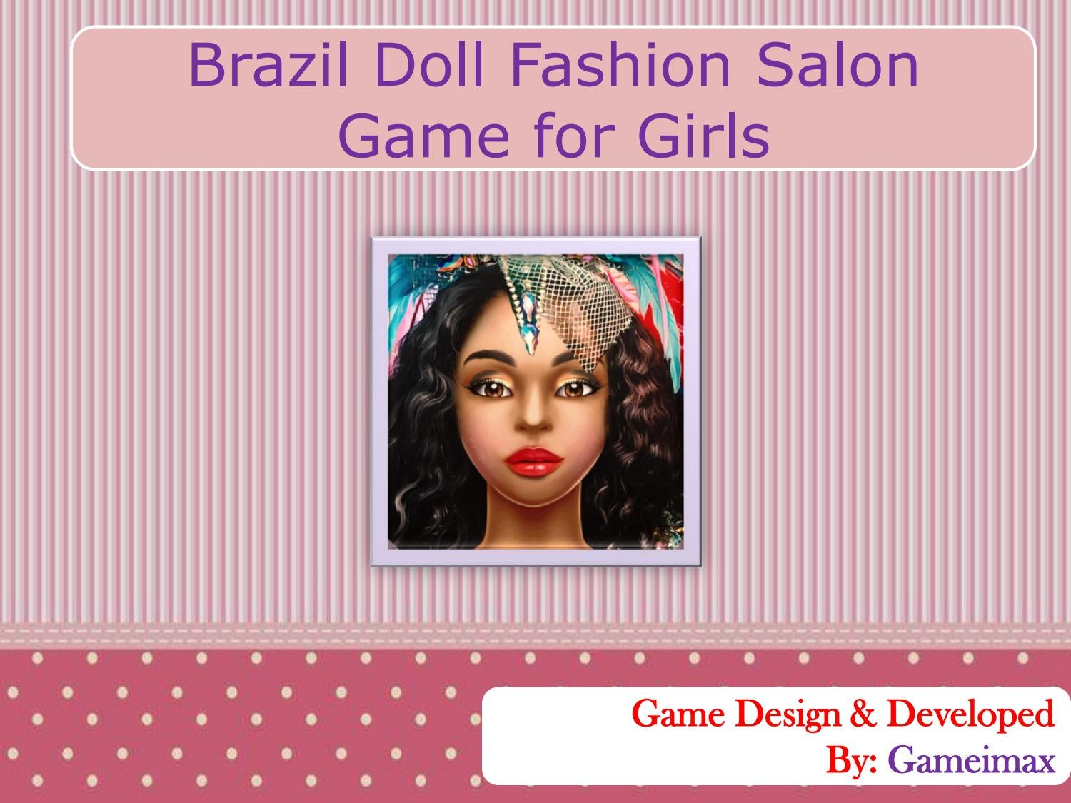 Brazil Doll Fashion Salon Game For Girls By Game Imax Issuu