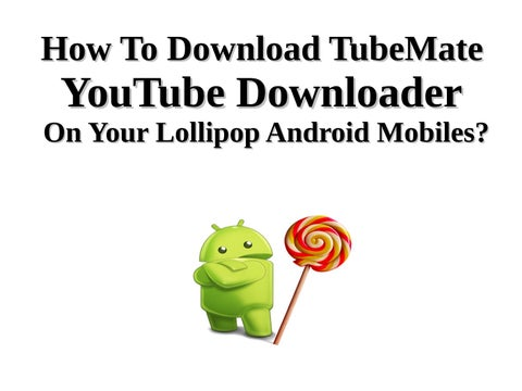 How to download tubemate youtube downloader on your lollipop