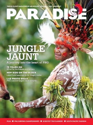 PARADISE THE IN FLIGHT MAGAZINE OF AIR NIUGINI VOLUME 3 MAY JUNE 2017
