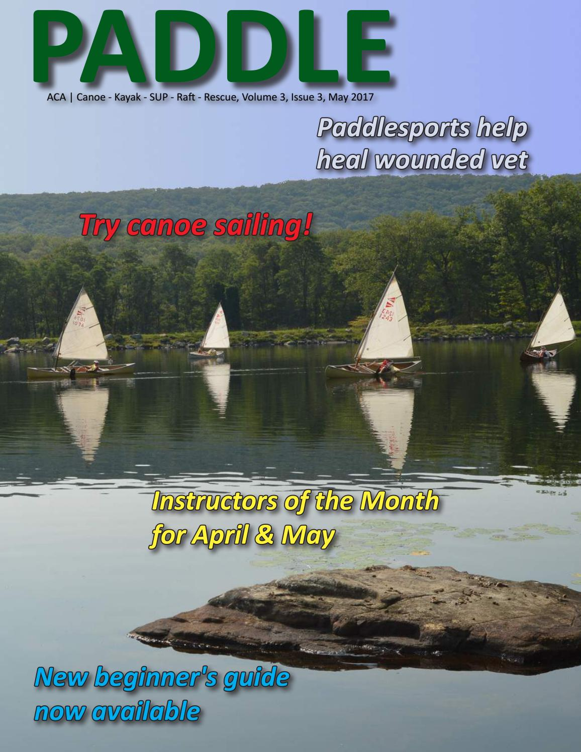 Paddle May 2017 Volume 3 Issue 3 By Aca Canoe Kayak Sup Raft Rescue Issuu