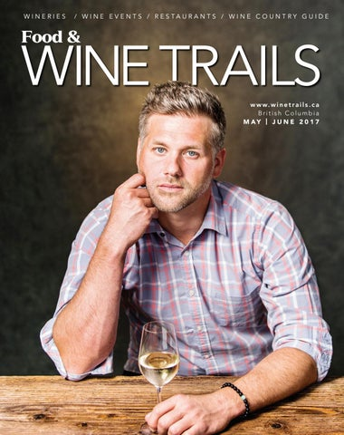 2ec86dfd5a Food   Wine Trails BC - May June 2017 Issue by BC Food   Wine Trails ...