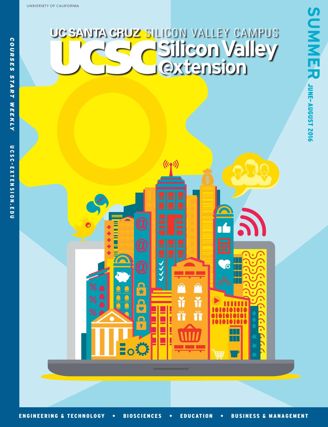 UCSC Silicon Valley Extension Summer 2016 Course Catalog by ... on ucd campus map, berkeley campus map, scu campus map, institute hall wpi campus map, csu campus map, ucsb campus map, boston university campus map, san francisco state university campus map, brown university campus map, michigan campus map, uconn health center campus map, duke university campus map, ucsd campus map, uwo campus map, university of washington campus map, stanford university campus map, nfcc campus map, usd campus map, 3d campus map, uc campus map,