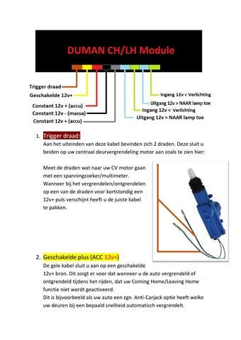 1 trigger draad aan het uiteinden van deze kabel bevinden zich 2 draden deze sluit u beiden op uw centraal deurvergrendeling motor aan zoals te zien