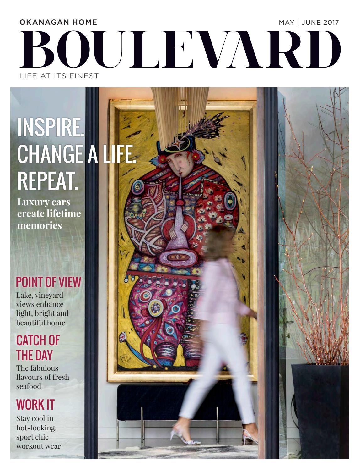 Boulevard Magazine, Okanagan Home - May/June 2017 Issue by Boulevard  Magazine - issuu