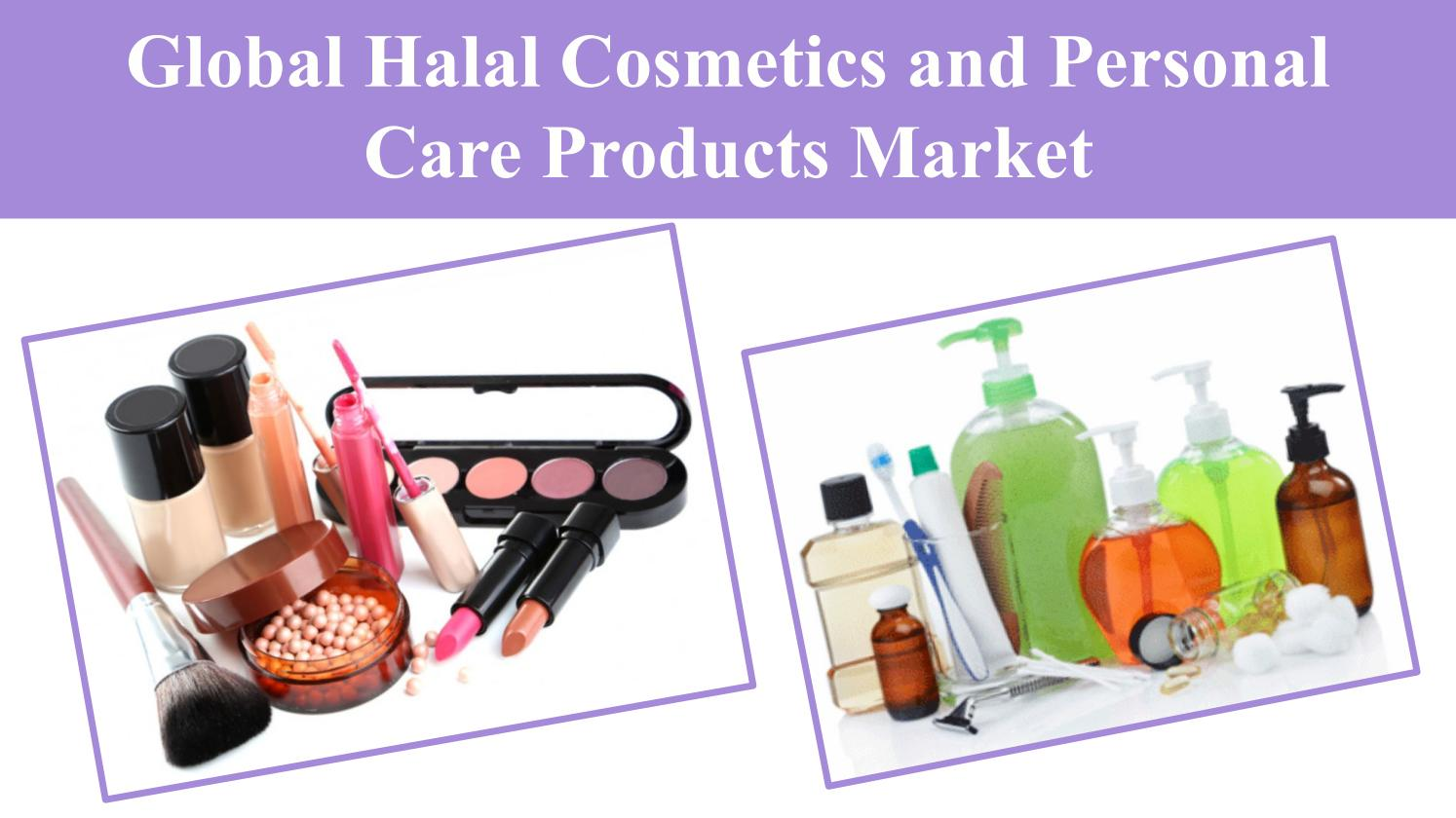 Global halal cosmetics and personal care products market by